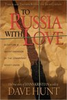 To Russia With Love by Dave Hunt