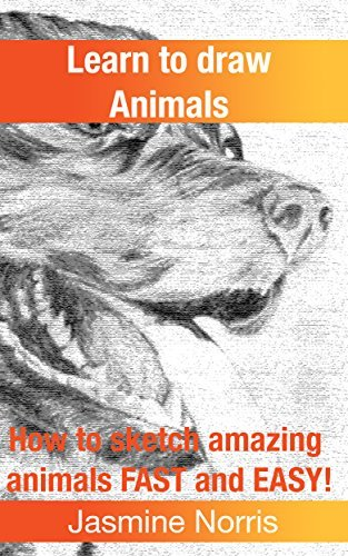 Learn to draw animals: How to sketch amazing animals FAST and EASY! (Drawing book Book 2)