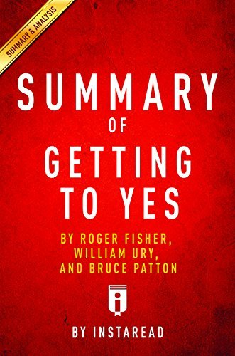 Summary of Getting to Yes: by Roger Fisher, William Ury, and Bruce Patton | Includes Analysis
