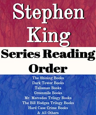 LIST SERIES: STEPHEN KING: SERIES READING ORDER: THE SHINING BOOKS, DARK TOWER BOOKS, TALISMAN BOOKS, GREEN MILE BOOKS, THE BILL HODGES TRILOGY, MR. MERCEDES TRILOGY, SHORT STORIES BY STEPHEN KING