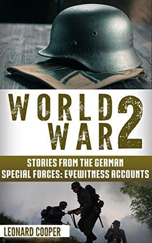 World War 2: Stories from the German Special Forces: Eyewitness Accounts (German War, ww2, wwii, auschwitz, waffen ss, dday)