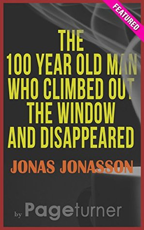 The 100-Year-Old Man Who Climbed Out the Window and Disappeared by Jonas Jonasson | Literary Notes