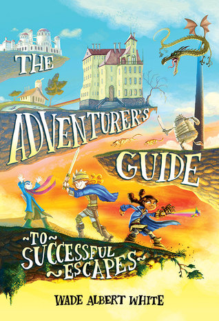 The Adventurers Guide to Successful Escapes(The Adventurers Guide Series  1)