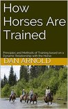 How Horses Are Trained: Principles and Methods of Training based on a Dynamic Relationship with the Horse