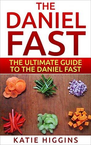 The Daniel Fast The Ultimate Guide To The Daniel Fast Recipes Daniel Diet