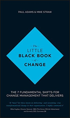 The Little Black Book of Change: The 7 fundamental shifts for change management that delivers