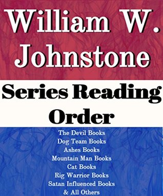 List Series: William W. Johnstone: Series Reading Order: Devil Books, Dog Team Books, Ashes Books, Mountain Man Books, Cat Books, Rig Warrior Books, Satan Influenced Books by William W. Johnstone