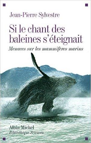 Si le chant des baleines s'éteignait - Menaces sur les mammifères marins