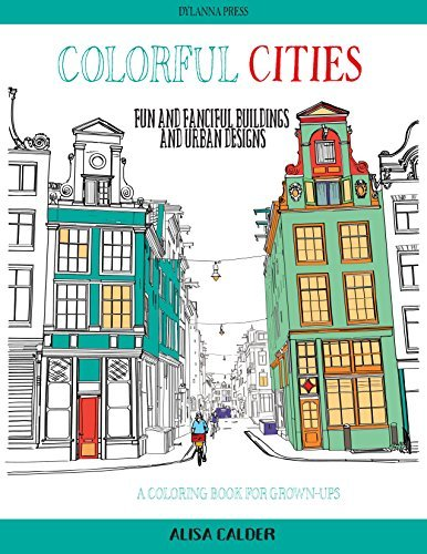 Colorful Cities: Fun and Fanciful Buildings and Urban Designs (Coloring Books for Grownups Book 8)