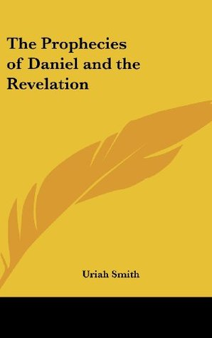 The Prophecies of Daniel and the Revelation