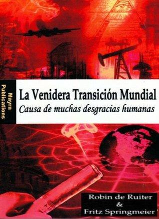 La venidera Transición Mundial - La causa de muchas desgracias humanas (WORLDWIDE EVIL AND MISERY IN SPANISH)