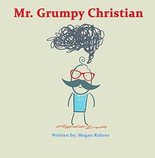 Mr. Grumpy Christian (Good News Children's Books Book 6)