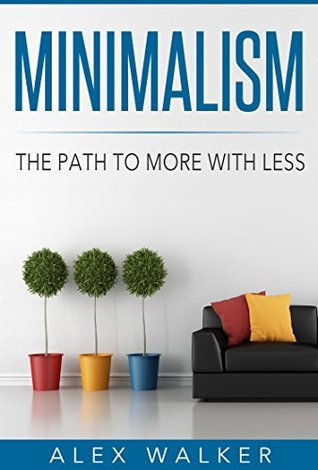 Minimalism: The Path to More With Less (Learn how to simplify, declutter, reduce stress, find happiness, and live a meaningful life)