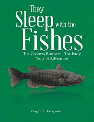 They Sleep With the Fishes: The Cosenza Brothers - the Early Years of Adventure