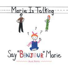 Marie Is Talking: Say Bonjour Marie