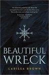 Beautiful Wreck by Larissa Brown