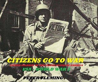 CITIZENS GO TO WAR - Illustrated VOLUME 1: CITIZEN SOLDIERS USA - WORLD WAR 2
