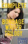 The Complete Bondage Writer Trilogy: Steamy BDSM