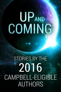 Up and Coming: Stories by the 2016 Campbell-Eligible Authors