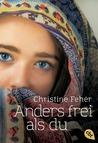 Anders frei als du by Christine Fehér