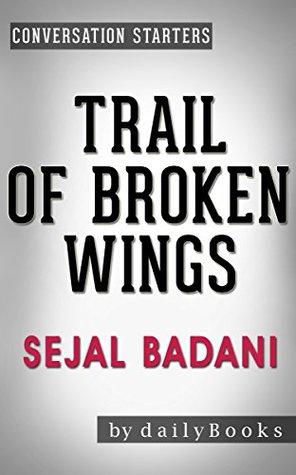Trail of Broken Wings: A Novel by Sejal Badani | Conversation Starters