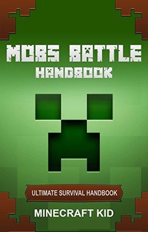 Minecraft mobs: Mobs Battle Handbook The Ultimate Survival Handbook: learn how to play Minecraft like a pro (Minecraft Mobs, Mobs Battle Handbook, Survival Handbook)