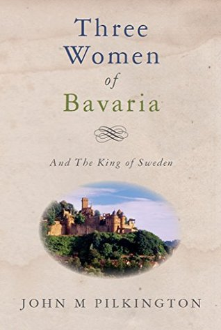 Three Women of Bavaria: And The King of Sweden