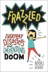 Frazzled: Everyday Disasters and Impending Doom (Frazzled, #1)