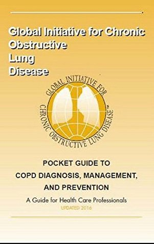 2016 Pocket Guide to COPD Diagnosis, Management and Prevention. A Guide for Healthcare Professionals.: A Publication of the Global Initiative for Chronic Obstructive Lung Disease