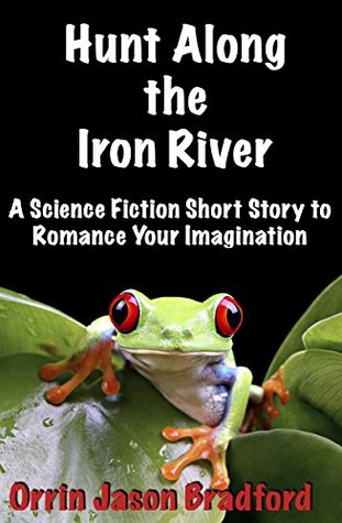 Hunt Along the Iron River: A Science Fiction Novella to Romance Your Imagination