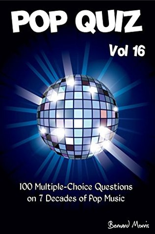 Pop Quiz Vol 16: 100 Multiple-Choice Questions on 7 Decades of Pop Music (Rock Music, Indie Music, Punk Rock, Disco, Heavy Rock, Rock n Roll, Country Music, Rap, Grunge, Soul, 60s, 70s, 80s, 90s)