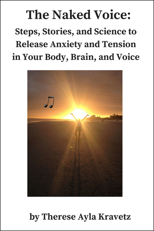 The Naked Voice: Steps to Release Anxiety and Tension in Your Body, Brain, and Voice