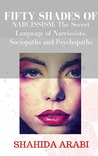Fifty Shades of Narcissism: The Secret Language of Narcissists, Sociopaths and Psychopaths