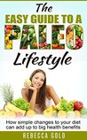 Paleo: The Easy Guide to a Paleo Lifestyle (Paleo, Diet, Recipes, Cookbook, Plan, Beginners, Weight, Loss,)