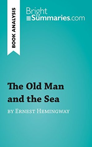 The Old Man and the Sea by Ernest Hemingway (Book Analysis): Detailed Summary, Analysis and Reading Guide (BrightSummaries.com)