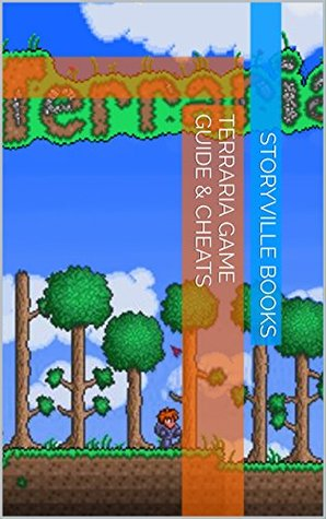 The NEW Complete Guide to: Terraria Game Game Cheats AND Guide with Tips & Tricks, Strategy, Walkthrough, Secrets, Download the game, Codes, Gameplay and MORE!