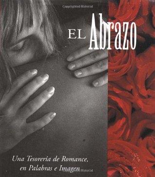 El Abrazo: Una Tesoreria De Romance, En Palabras E Imagen