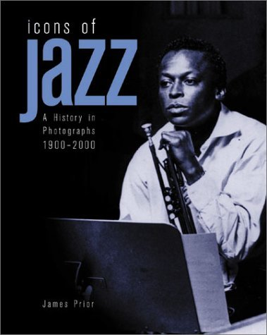 Icons Of Jazz: A History in Photographs 1900-2000