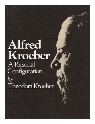 Alfred Kroeber: A Personal Configuration