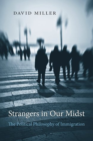 strangers in our midst the problem of Strangers in our midst: the political philosophy of immigration by davidmiller  harvard: harvard university press, 2016 218 pages $3500.