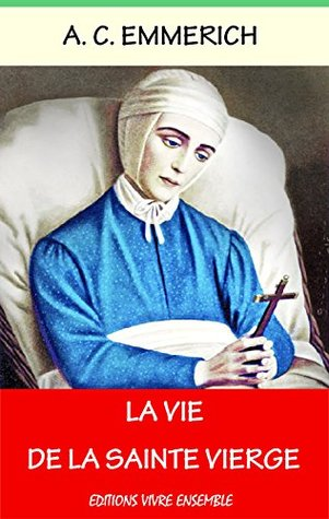 La Vie de la Saint Vierge: Les visions de la Bienheureuse - Entièrement relu et corrigé