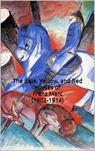 The Blue, Yellow, and Red Horses of Franz Marc (1902-1914): (29 Color Paintings, The Amazing World of Art)