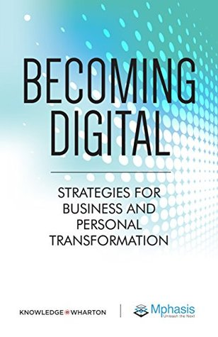 becoming digital- strategies for business and personal transformation- knowledge at wharton-mphasis-marketing books-www.ifiweremarketing.com