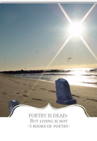 Poetry is Dead: But Living is Not