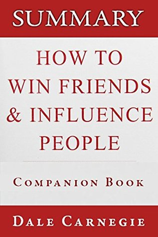 Summary: How to Win Friends & Influence People by Dale Carnegie (Companion Book)