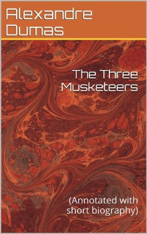 The Three Musketeers: (Annotated with short biography)