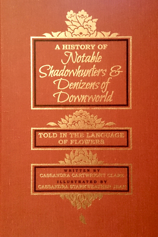 A History of Notable Shadowhunters & Denizens of Downworld Told in the Language of Flowers