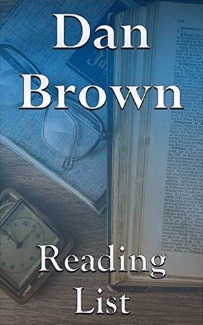 Dan Brown: Reading List - Digital Fortress, Angels & Demons, Deception Point, The Da Vinci Code, The Lost Symbol, Inferno