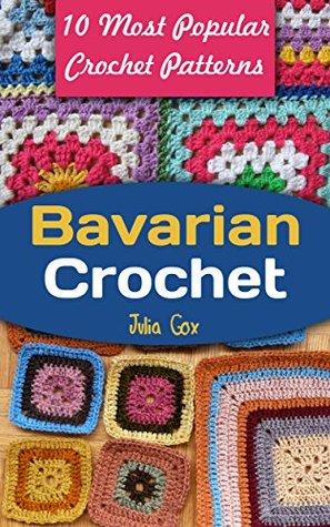 Bavarian Crochet 10 Most Popular Crochet Patterns By Julia Cox