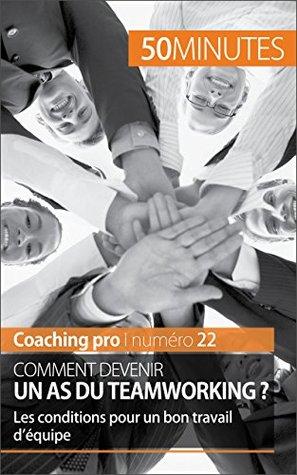 Comment devenir un as du teamworking ?: Les conditions pour un bon travail d'équipe (Coaching pro t. 22)